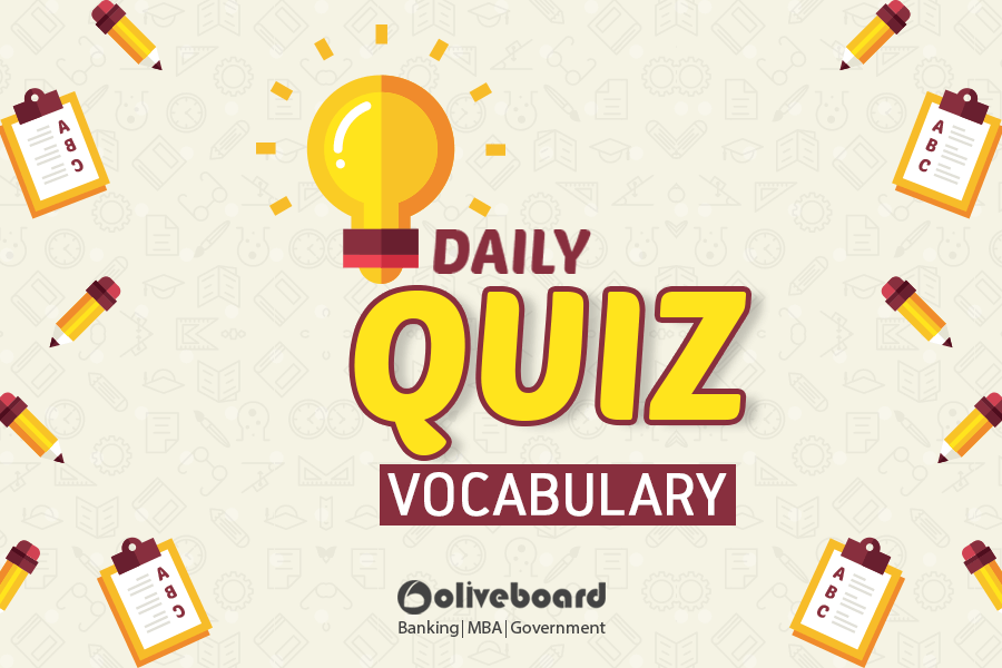 Topics Synonyms, One Word Substitution Oliveboard Daily Quiz Banking MBA CAT CAT 2017 Exam Verbal Ability Preparation Free Mock Free Test IIFT SNAP CMAT MB Entrances SBI PO Verbal English Vocabulary