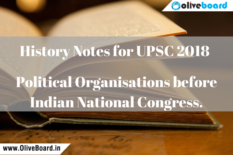 History Notes for UPSC 2018 - Political Organisations before Indian National Congress