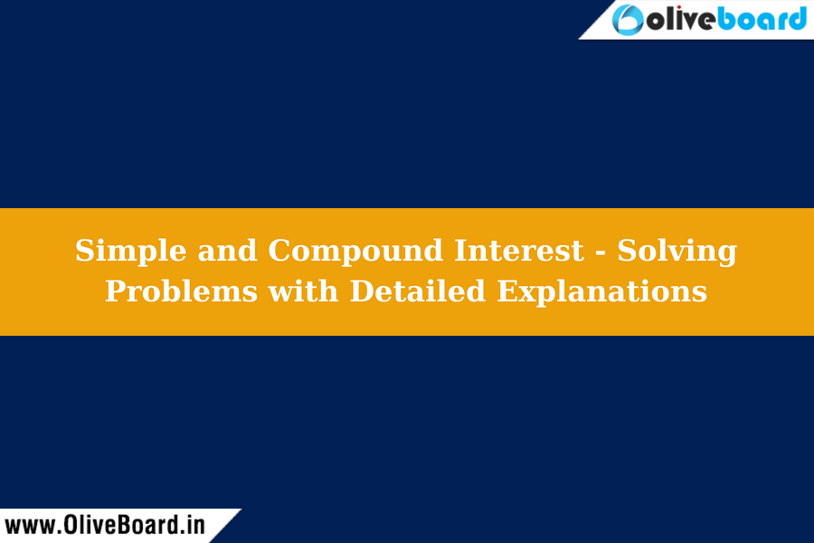 Simple and Compound Interest - Solving Problems with Detailed Explanations