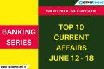 Top 10 Current Affairs June 12 - 18