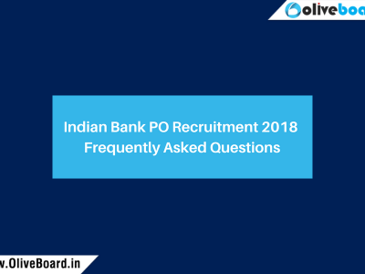 Indian Bank PO Recruitment 2018 Frequently Asked Questions