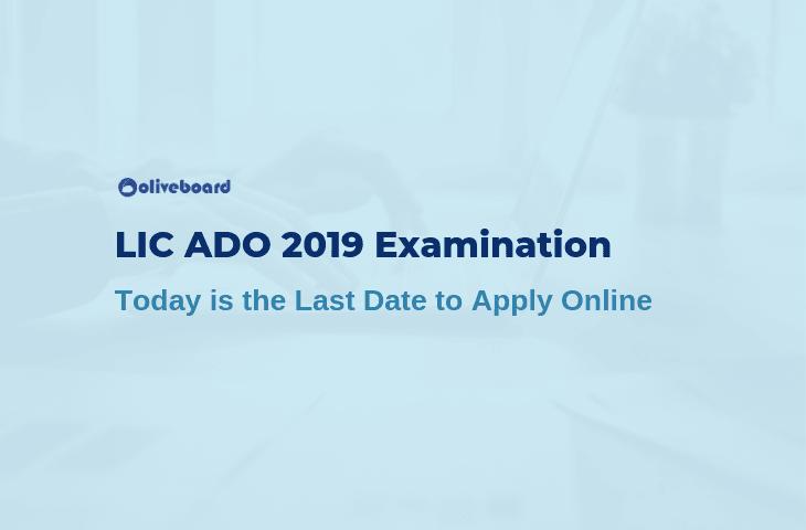 LIC ADO 2019 Exam - Last Date to Apply Online