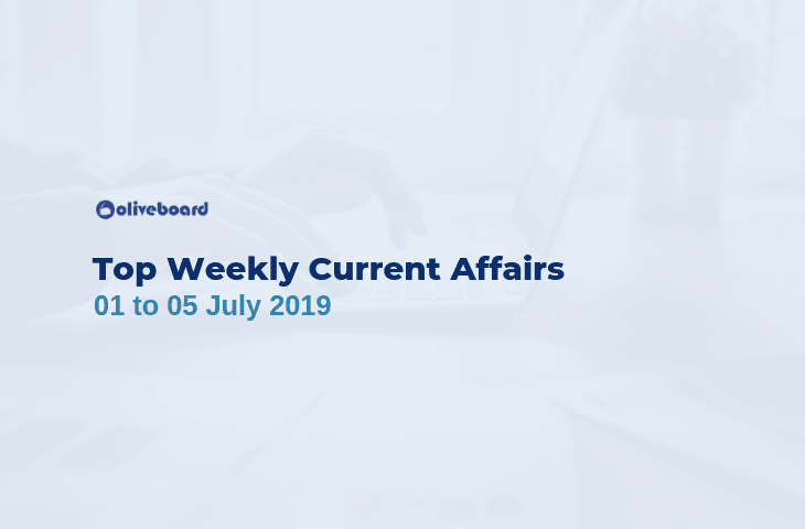 Weekly Current Affairs - 1 to 5 July 2019
