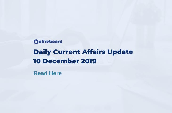 Daily Current Affairs Update - 10 Dec 2019