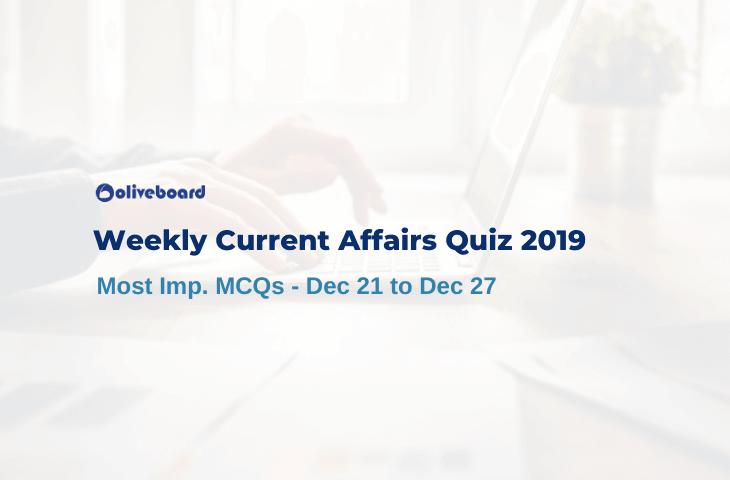 Weekly Current Affairs Quiz 2019 - Dec 21 to Dec 27