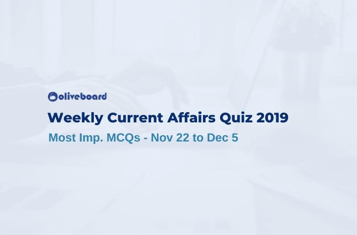 Weekly Current Affairs Quiz 2019 - Nov 22 to Dec 5