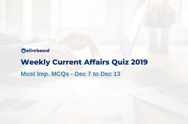 Weekly Current Affairs Quiz 2019 - Dec 7 to Dec 13
